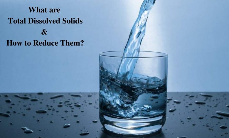 What are Total Dissolved Solids (TDS) & How to Reduce Them?
