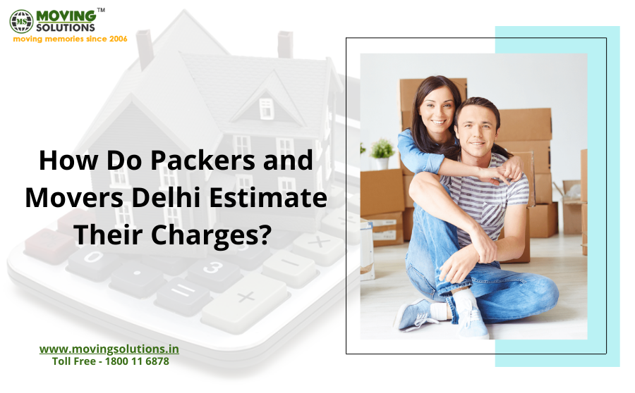 How Do Packers and Movers Delhi Estimate Their Charges?