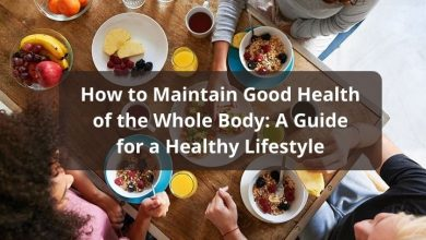 Photo of How to Maintain Good Health of the Whole Body: A Guide for a Healthy Lifestyle